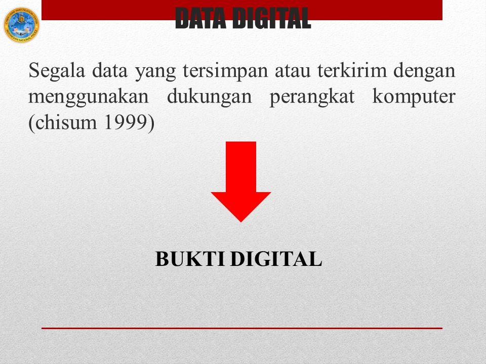 DATA DIGITAL Segala data yang tersimpan atau terkirim dengan menggunakan dukungan perangkat komputer (chisum 1999) BUKTI DIGITAL