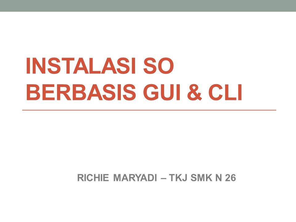 INSTALASI SO BERBASIS GUI & CLI RICHIE MARYADI – TKJ SMK N 26