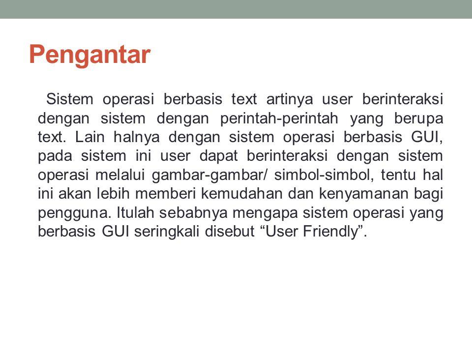 Pengantar Sistem operasi berbasis text artinya user berinteraksi dengan sistem dengan perintah-perintah yang berupa text.