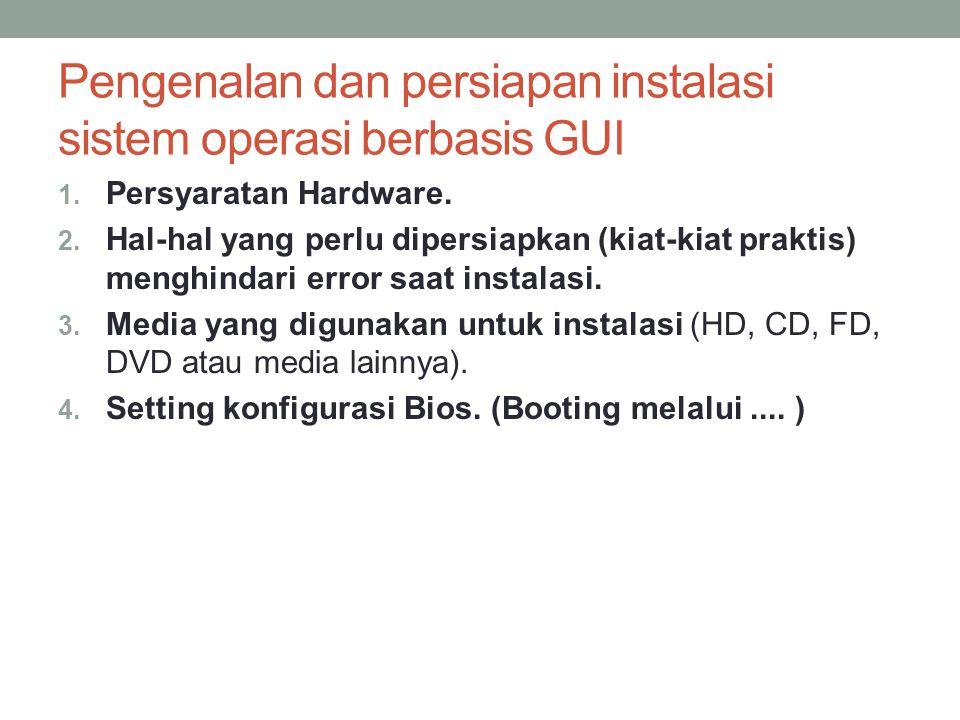 Pengenalan dan persiapan instalasi sistem operasi berbasis GUI 1.