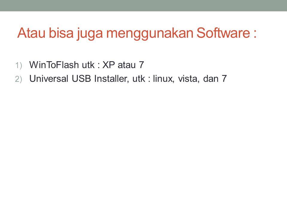 Atau bisa juga menggunakan Software : 1) WinToFlash utk : XP atau 7 2) Universal USB Installer, utk : linux, vista, dan 7