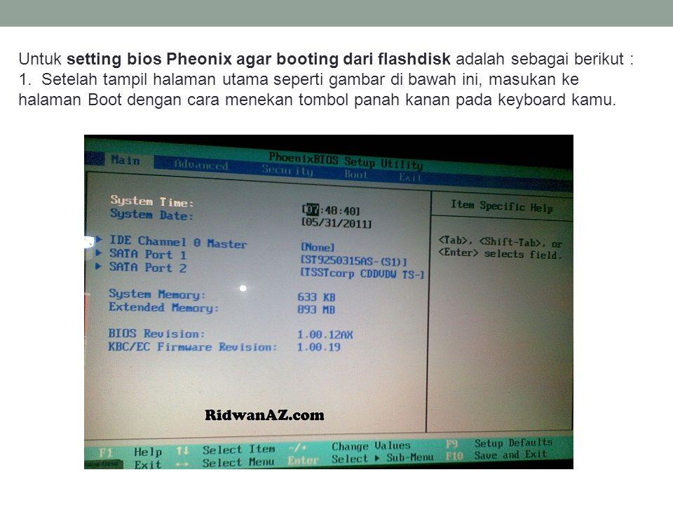 Untuk setting bios Pheonix agar booting dari flashdisk adalah sebagai berikut : 1.