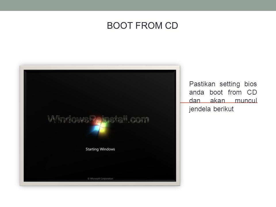 Pastikan setting bios anda boot from CD dan akan muncul jendela berikut BOOT FROM CD