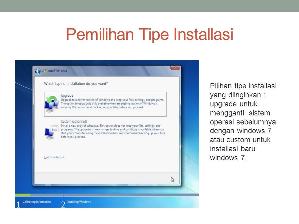 Pemilihan Tipe Installasi Pilihan tipe installasi yang diinginkan : upgrade untuk mengganti sistem operasi sebelumnya dengan windows 7 atau custom untuk installasi baru windows 7.