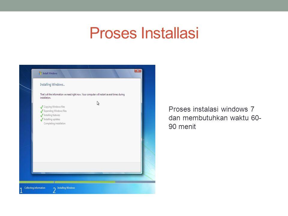 Proses Installasi Proses instalasi windows 7 dan membutuhkan waktu 60- 90 menit
