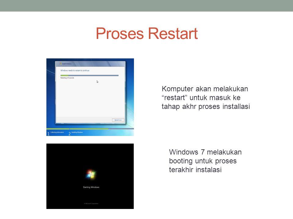 Proses Restart Komputer akan melakukan restart untuk masuk ke tahap akhr proses installasi Windows 7 melakukan booting untuk proses terakhir instalasi