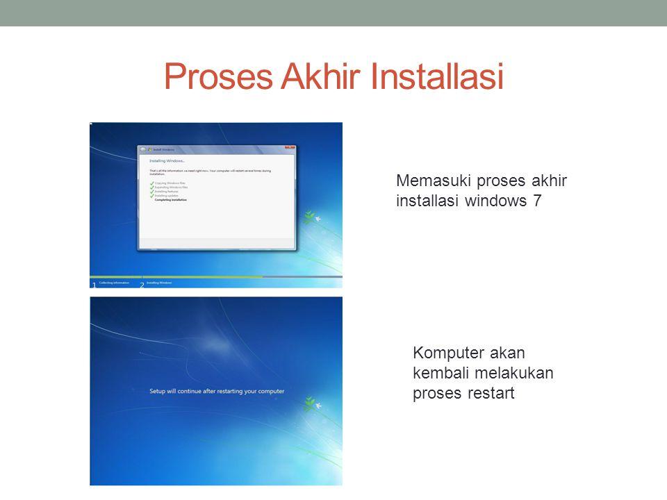 Proses Akhir Installasi Memasuki proses akhir installasi windows 7 Komputer akan kembali melakukan proses restart