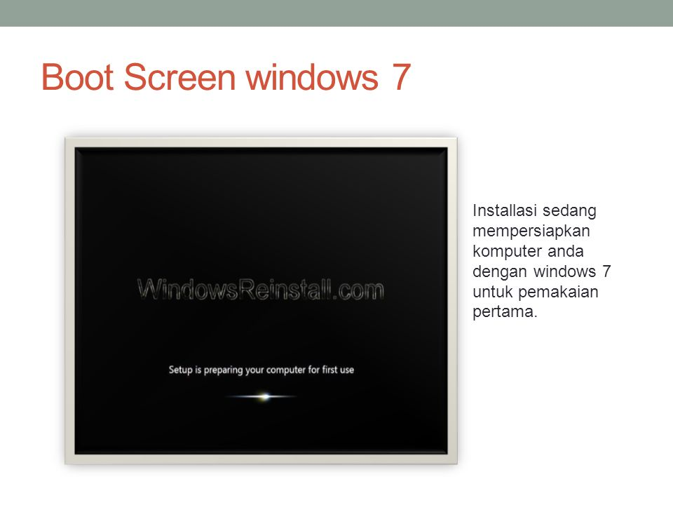 Boot Screen windows 7 Installasi sedang mempersiapkan komputer anda dengan windows 7 untuk pemakaian pertama.