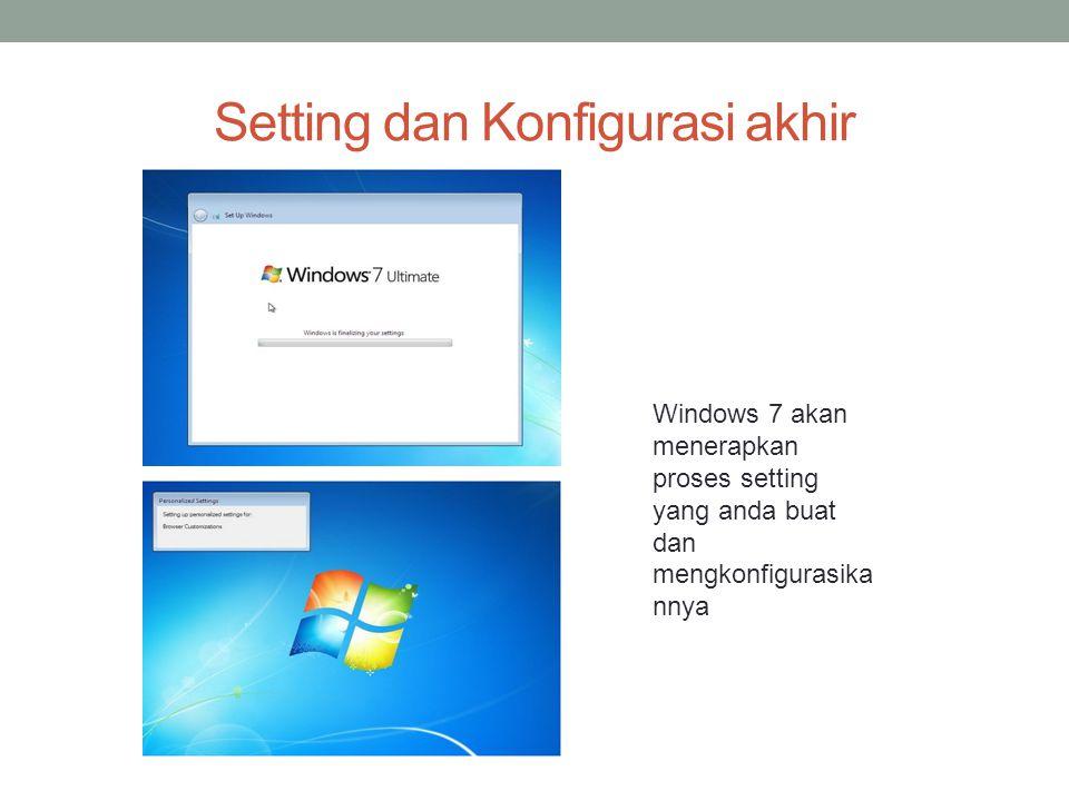 Setting dan Konfigurasi akhir Windows 7 akan menerapkan proses setting yang anda buat dan mengkonfigurasika nnya