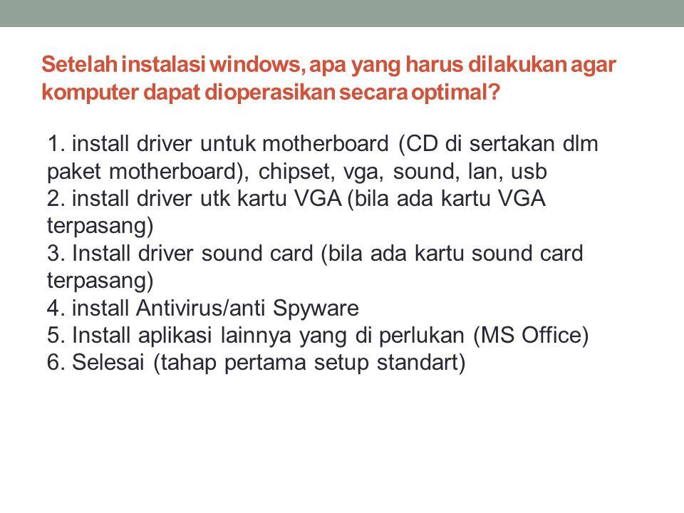 Setelah instalasi windows, apa yang harus dilakukan agar komputer dapat dioperasikan secara optimal.