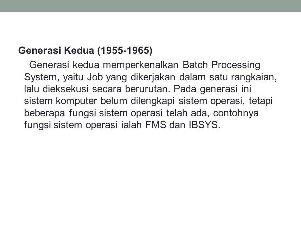 Generasi Ketiga (1965-1980) Pada generasi ini perkembangan sistem operasi dikembangkan untuk melayani banyak pemakai sekaligus, dimana para pemakai interaktif berkomunikasi lewat terminal secara online ke komputer, maka sistem operasi menjadi multi-user (digunakan banyak pengguna sekaligus) dan multi-programming (melayani banyak program sekaligus).