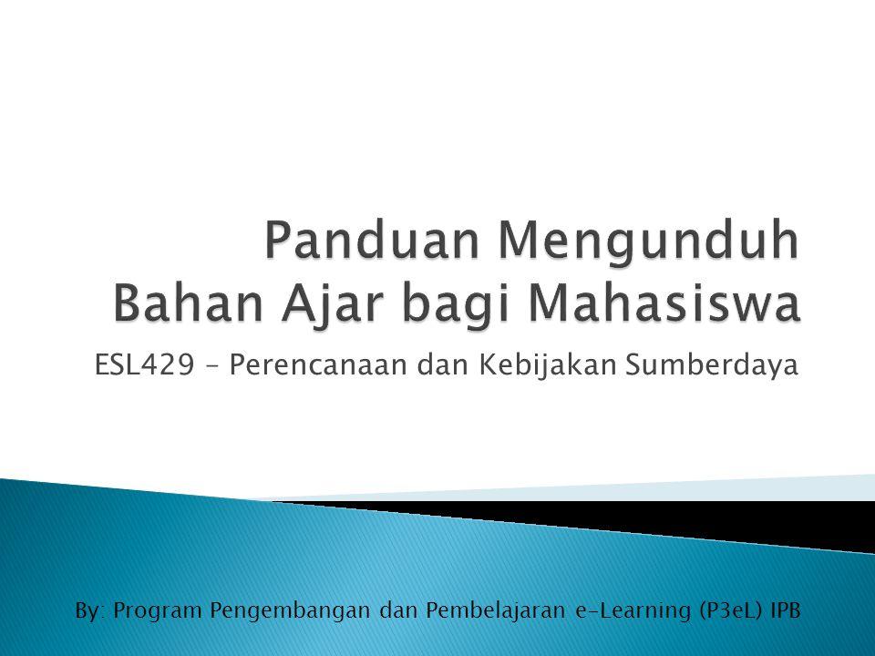 ESL429 – Perencanaan dan Kebijakan Sumberdaya By: Program Pengembangan dan Pembelajaran e-Learning (P3eL) IPB