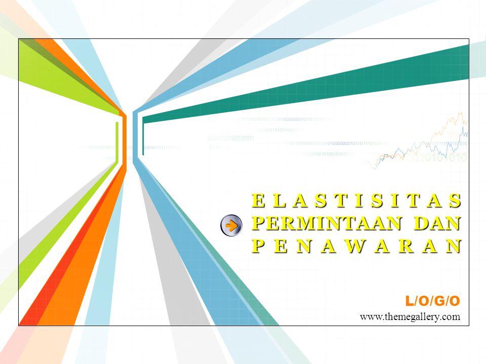 L/O/G/O www.themegallery.com ELASTISITAS PERMINTAAN DAN PENAWARAN