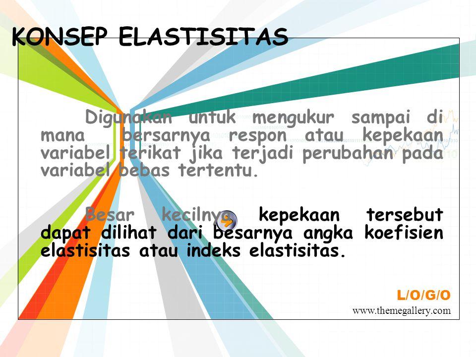 L/O/G/O www.themegallery.com KONSEP ELASTISITAS Digunakan untuk mengukur sampai di mana bersarnya respon atau kepekaan variabel terikat jika terjadi p