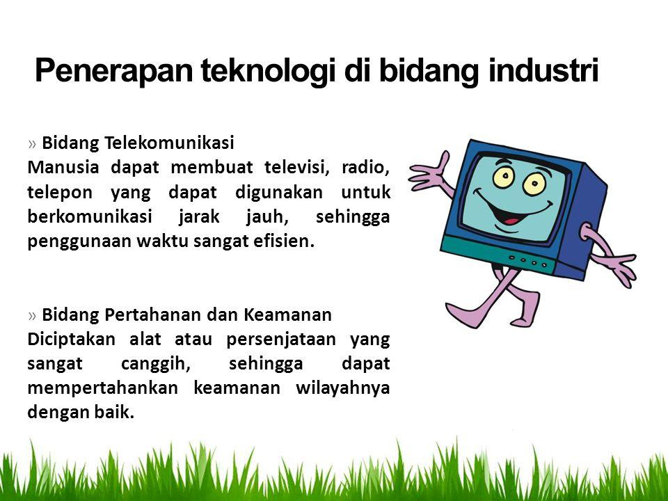 » Bidang Telekomunikasi Manusia dapat membuat televisi, radio, telepon yang dapat digunakan untuk berkomunikasi jarak jauh, sehingga penggunaan waktu