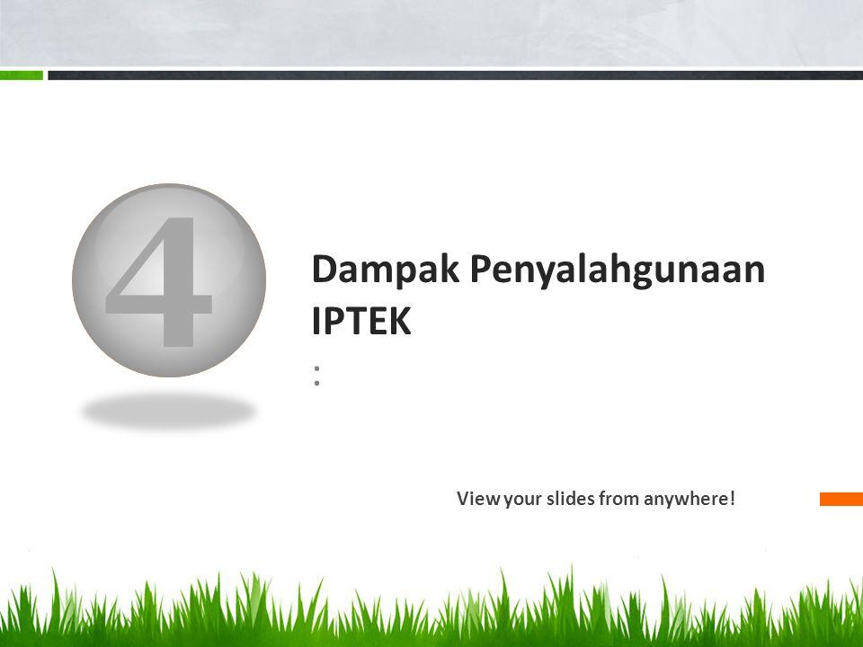 4 Dampak Penyalahgunaan IPTEK : View your slides from anywhere!