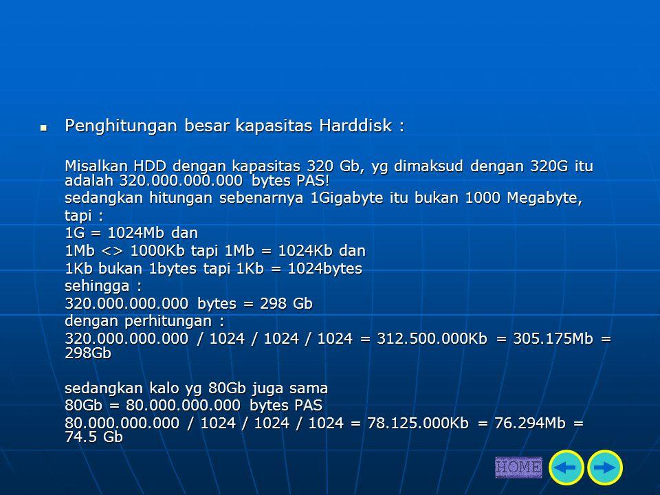  Penghitungan besar kapasitas Harddisk : Misalkan HDD dengan kapasitas 320 Gb, yg dimaksud dengan 320G itu adalah 320.000.000.000 bytes PAS! sedangka