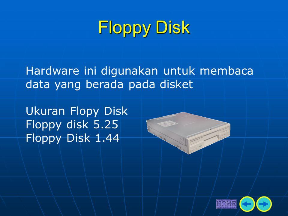 Floppy Disk Hardware ini digunakan untuk membaca data yang berada pada disket Ukuran Flopy Disk Floppy disk 5.25 Floppy Disk 1.44