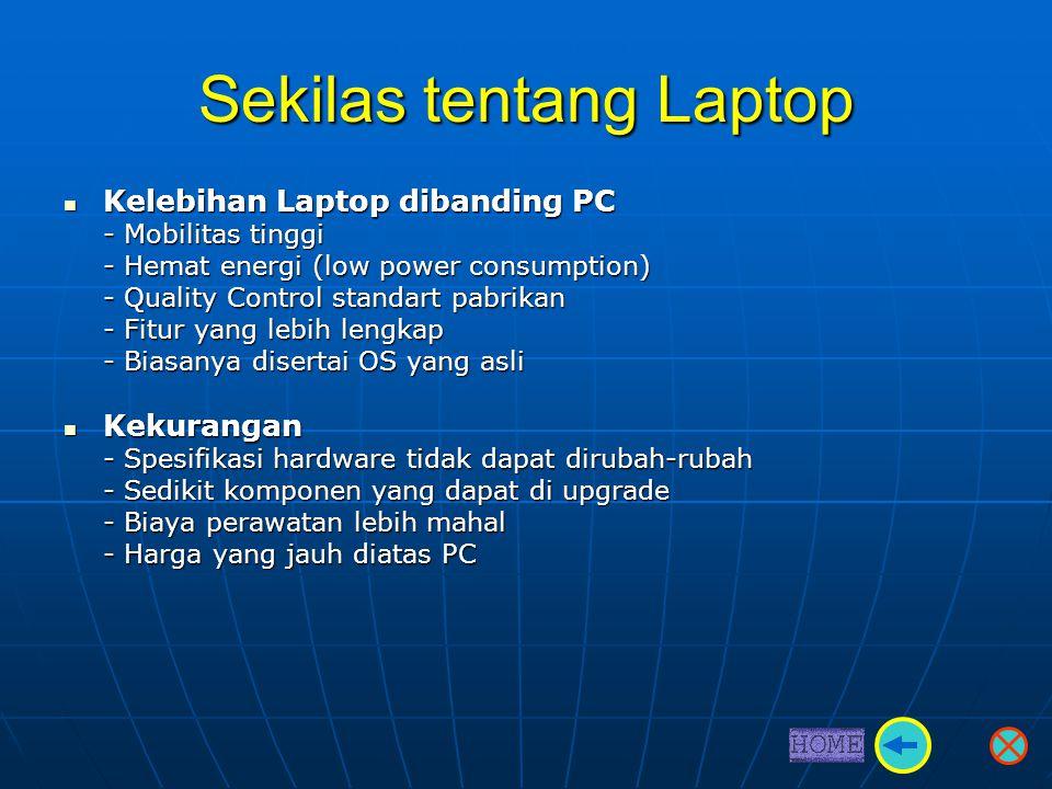 Sekilas tentang Laptop  Kelebihan Laptop dibanding PC - Mobilitas tinggi - Hemat energi (low power consumption) - Quality Control standart pabrikan -