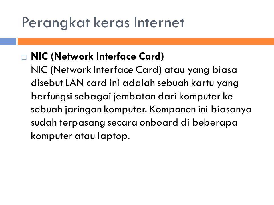 Perangkat keras Internet  NIC (Network Interface Card) NIC (Network Interface Card) atau yang biasa disebut LAN card ini adalah sebuah kartu yang berfungsi sebagai jembatan dari komputer ke sebuah jaringan komputer.