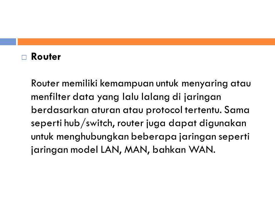  Router Router memiliki kemampuan untuk menyaring atau menfilter data yang lalu lalang di jaringan berdasarkan aturan atau protocol tertentu.