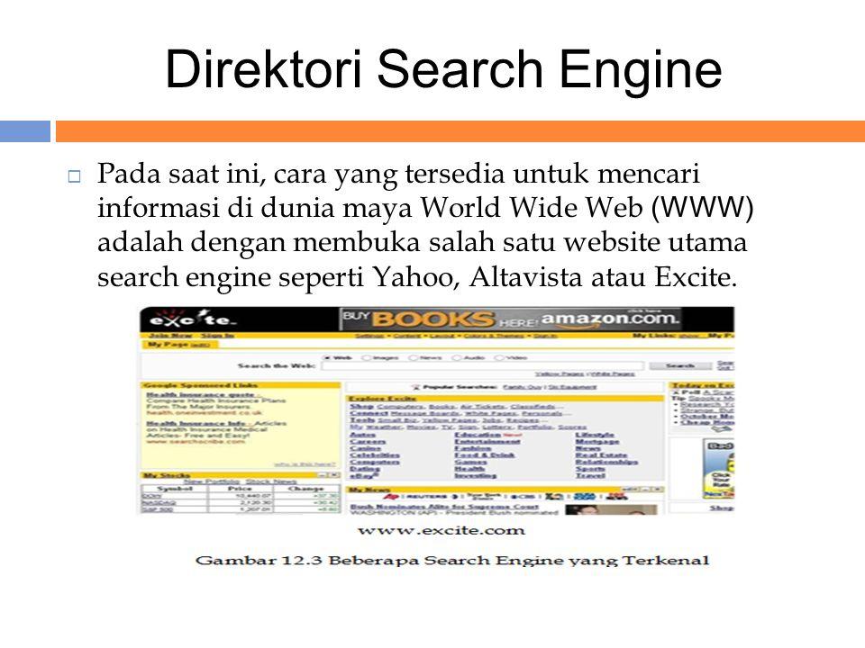 Direktori Search Engine  Pada saat ini, cara yang tersedia untuk mencari informasi di dunia maya World Wide Web (WWW) adalah dengan membuka salah satu website utama search engine seperti Yahoo, Altavista atau Excite.