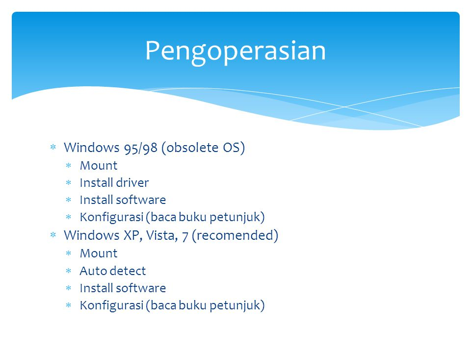  Windows 95/98 (obsolete OS)  Mount  Install driver  Install software  Konfigurasi (baca buku petunjuk)  Windows XP, Vista, 7 (recomended)  Mou