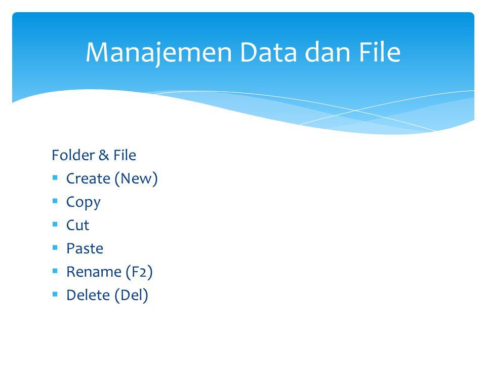 Folder & File  Create (New)  Copy  Cut  Paste  Rename (F2)  Delete (Del) Manajemen Data dan File