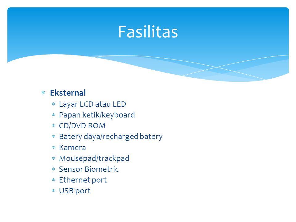  Eksternal  Layar LCD atau LED  Papan ketik/keyboard  CD/DVD ROM  Batery daya/recharged batery  Kamera  Mousepad/trackpad  Sensor Biometric 