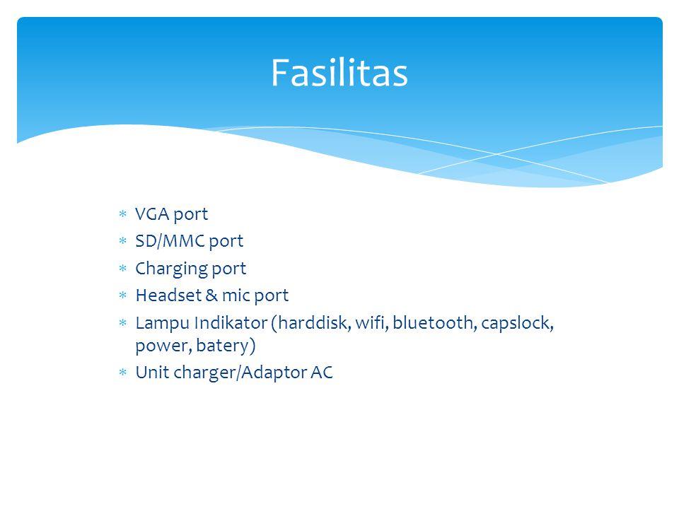  VGA port  SD/MMC port  Charging port  Headset & mic port  Lampu Indikator (harddisk, wifi, bluetooth, capslock, power, batery)  Unit charger/Ad