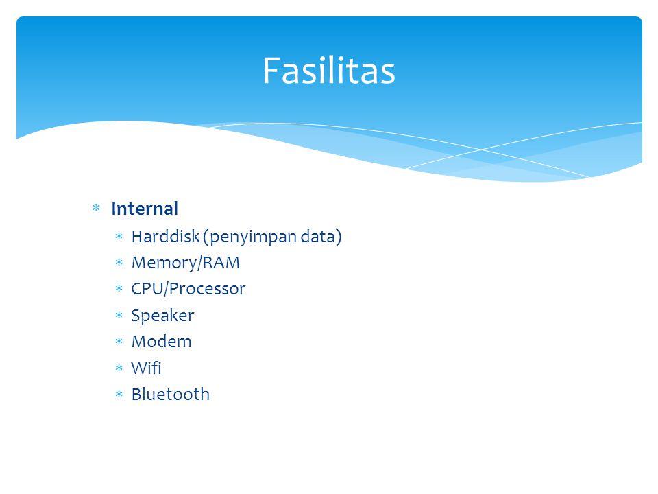  Internal  Harddisk (penyimpan data)  Memory/RAM  CPU/Processor  Speaker  Modem  Wifi  Bluetooth Fasilitas