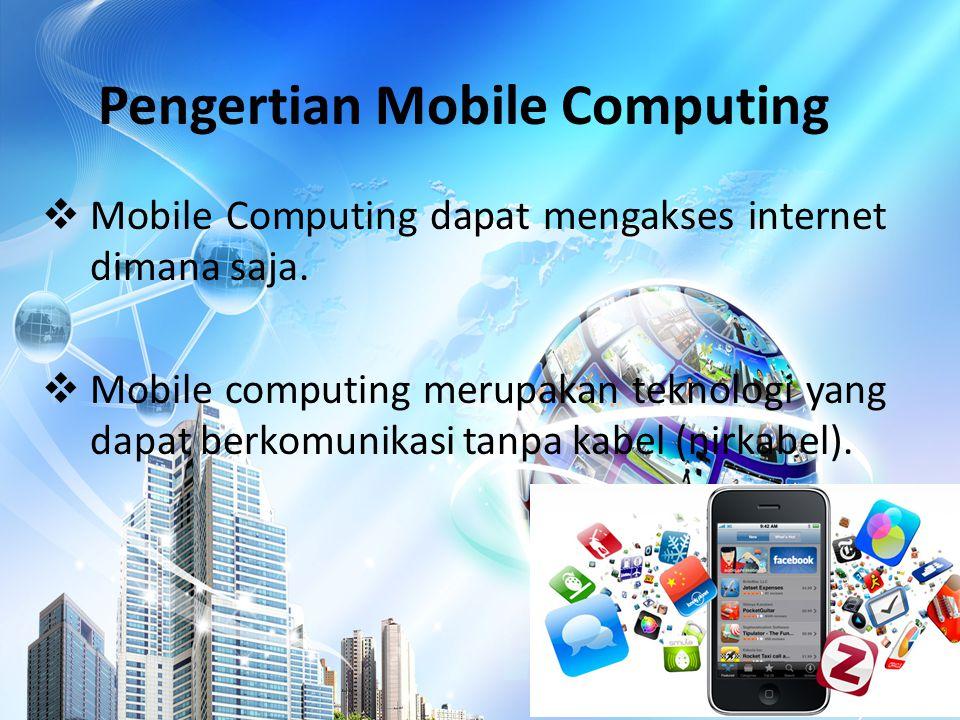 Perkembangan Mobile Computing  Personal Computer  Network LAN dan WLAN  Laptop, Handphone & lainnya  Mobile Computing