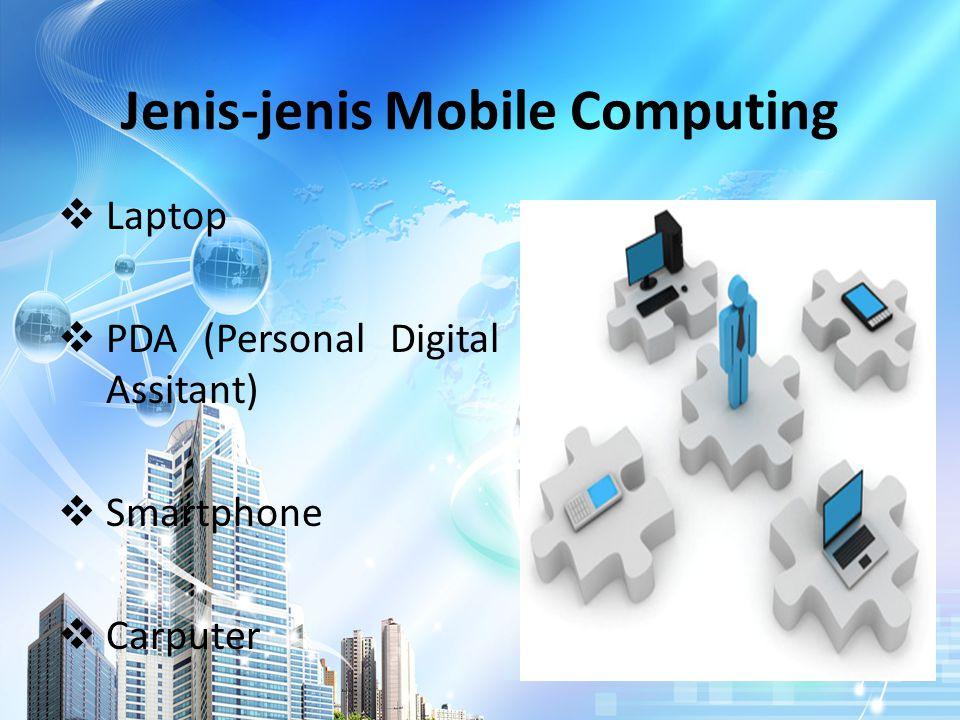 Jenis-jenis Mobile Computing  Laptop  PDA (Personal Digital Assitant)  Smartphone  Carputer