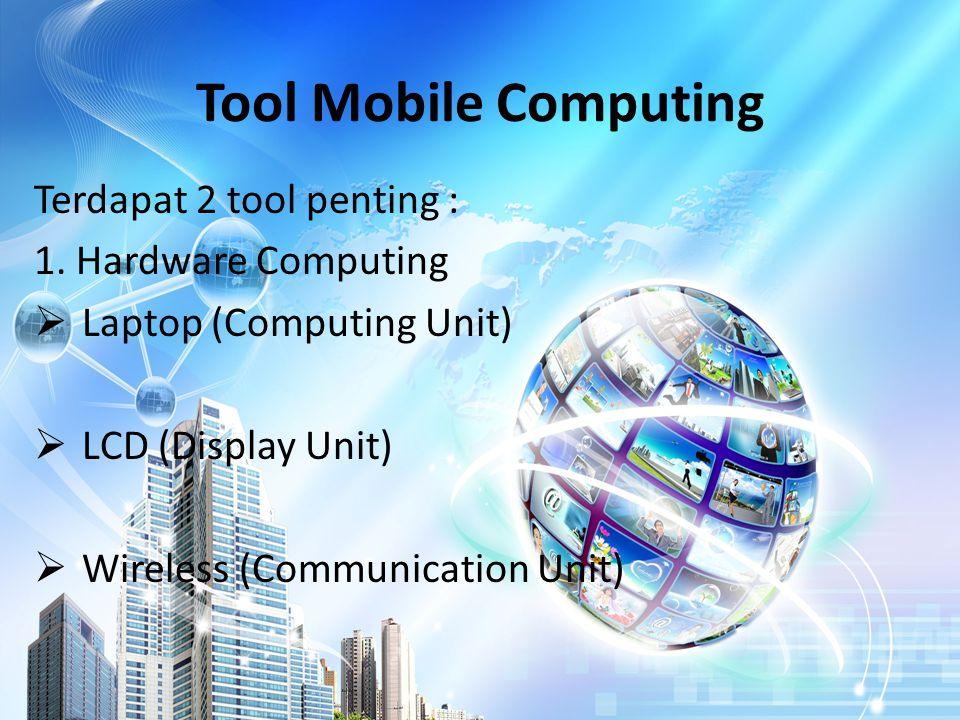 Tool Mobile Computing Terdapat 2 tool penting : 1.