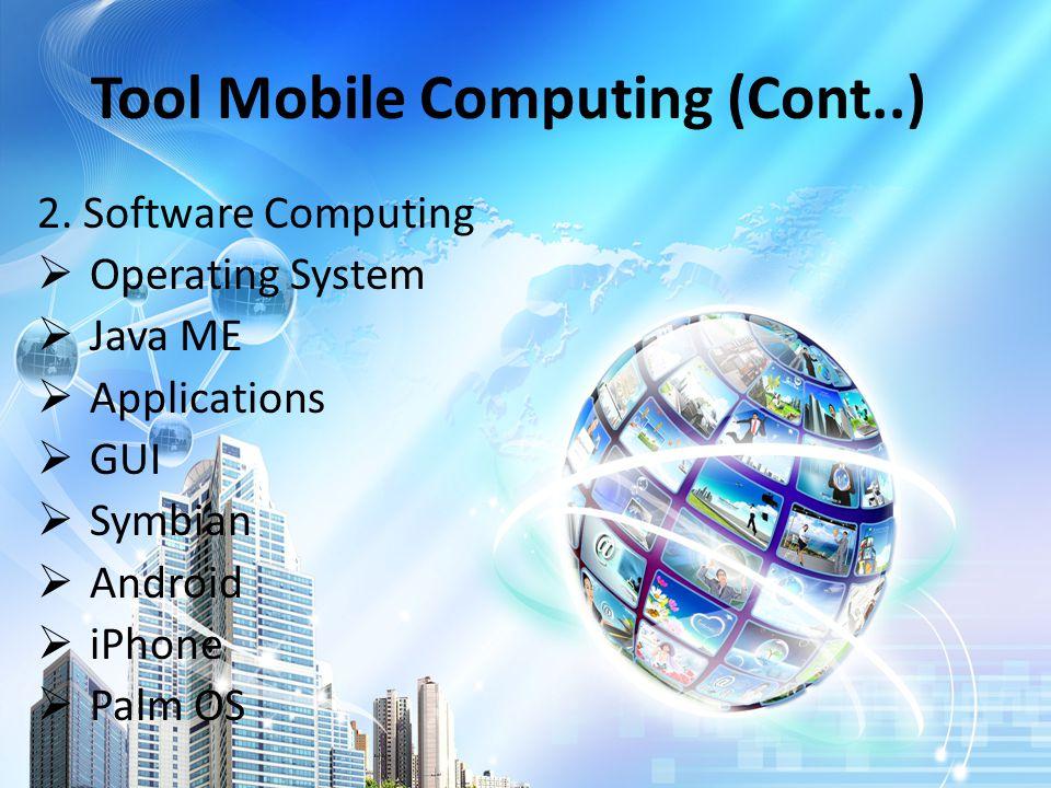 Kelebihan Mobile Computing  Extreme Personalization  Pengaksesan informasi setiap saat & dimanapun  Kompatible yang tinggi dengan teknologi lain  Reduksi biaya  Cocok pada daerah yang belum ada infrastruktur