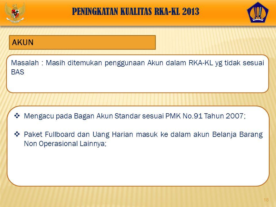 18 AKUN  Mengacu pada Bagan Akun Standar sesuai PMK No.91 Tahun 2007;  Paket Fullboard dan Uang Harian masuk ke dalam akun Belanja Barang Non Operas