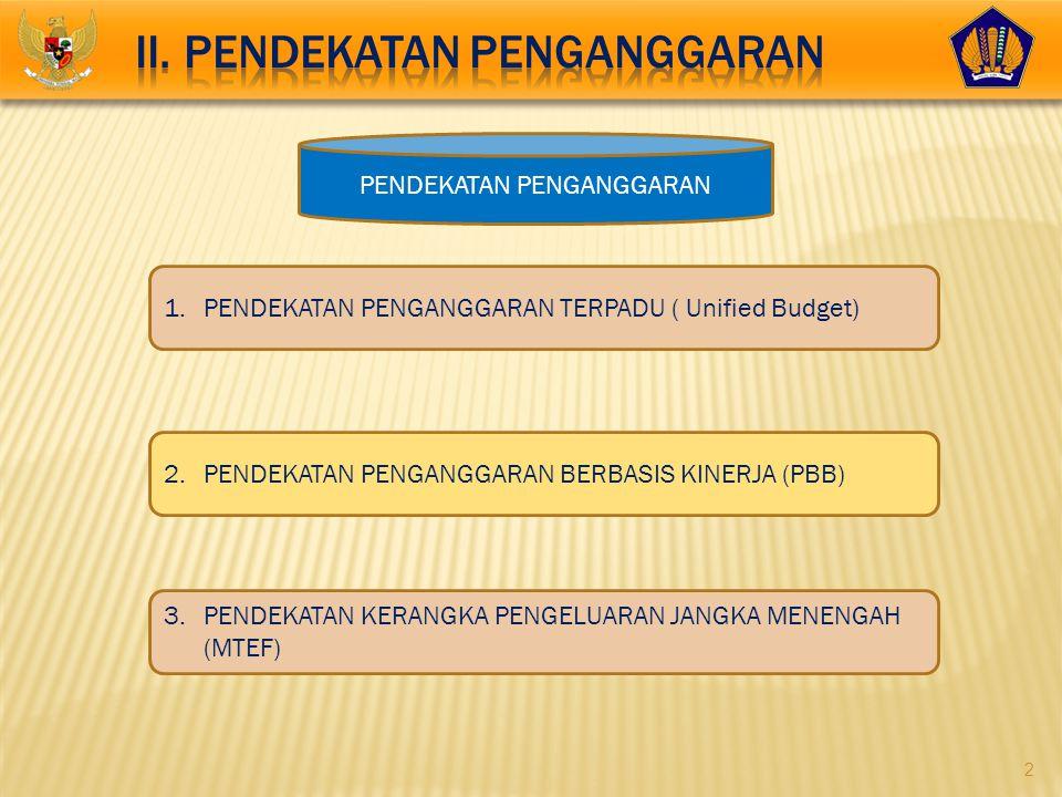 2 1.PENDEKATAN PENGANGGARAN TERPADU ( Unified Budget) 3.PENDEKATAN KERANGKA PENGELUARAN JANGKA MENENGAH (MTEF) 2.PENDEKATAN PENGANGGARAN BERBASIS KINE