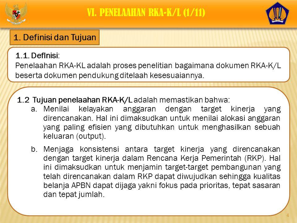 1.1. DefInisi: Penelaahan RKA-KL adalah proses penelitian bagaimana dokumen RKA-K/L beserta dokumen pendukung ditelaah kesesuaiannya. 4 1. Definisi da