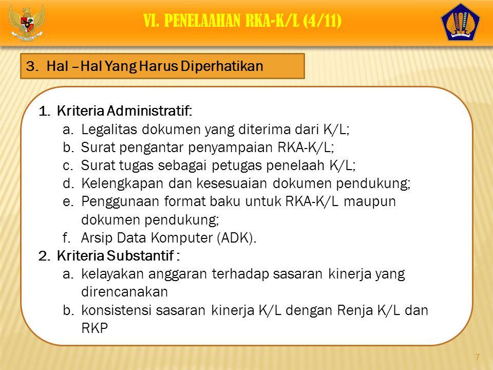 7 1.Kriteria Administratif: a.Legalitas dokumen yang diterima dari K/L; b.Surat pengantar penyampaian RKA-K/L; c.Surat tugas sebagai petugas penelaah