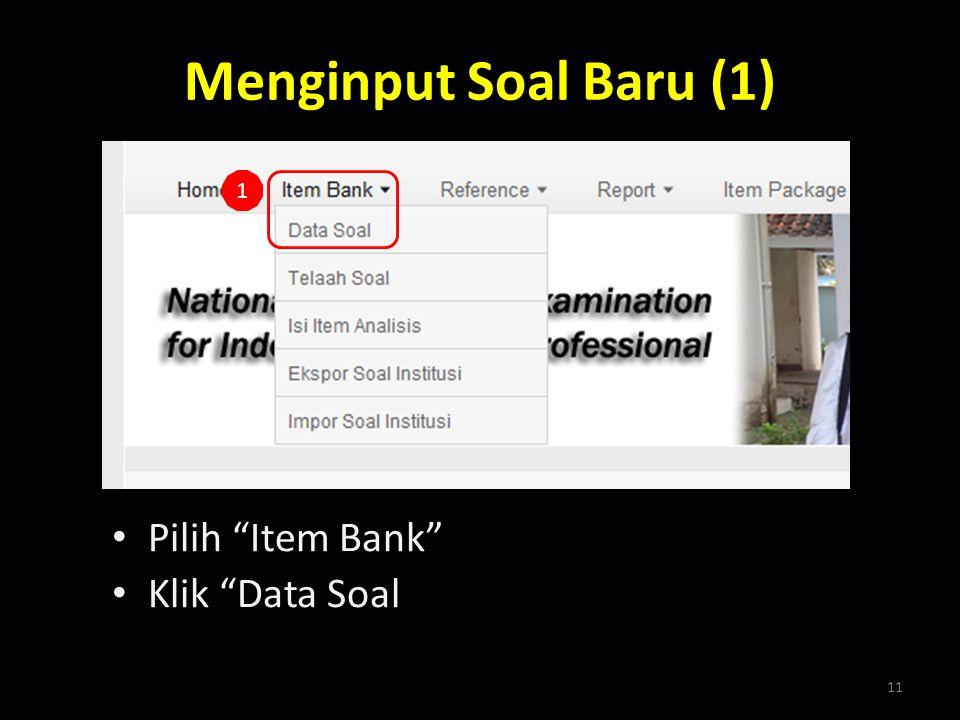 """Menginput Soal Baru (1) • Pilih """"Item Bank"""" • Klik """"Data Soal 11 1"""