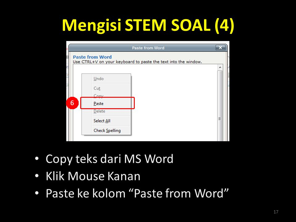 "Mengisi STEM SOAL (4) • Copy teks dari MS Word • Klik Mouse Kanan • Paste ke kolom ""Paste from Word"" 17 6"