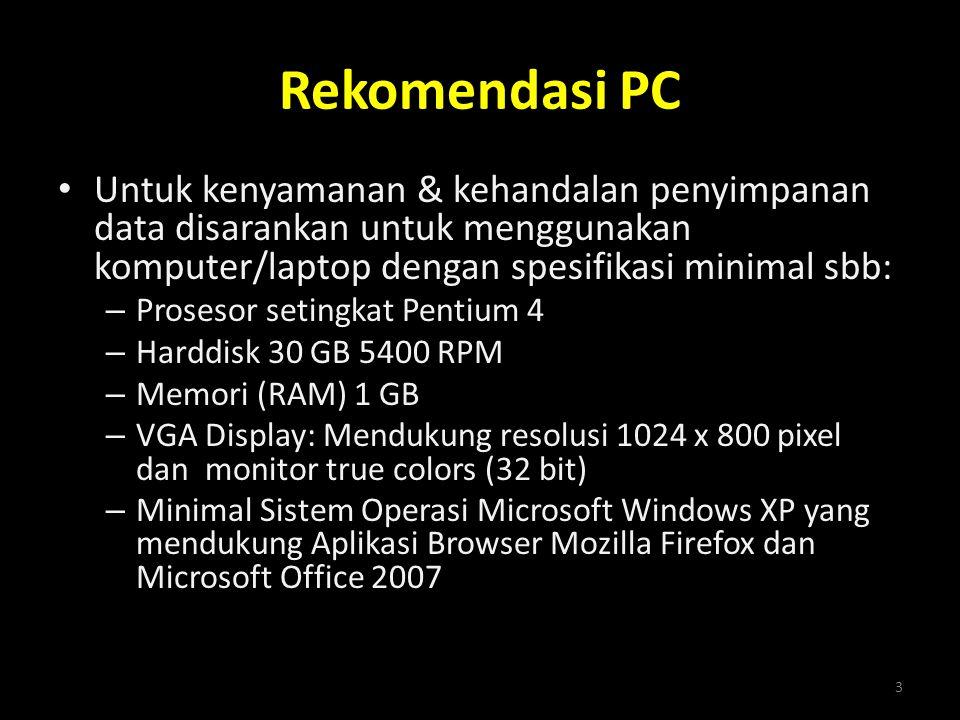 Rekomendasi PC • Untuk kenyamanan & kehandalan penyimpanan data disarankan untuk menggunakan komputer/laptop dengan spesifikasi minimal sbb: – Proseso