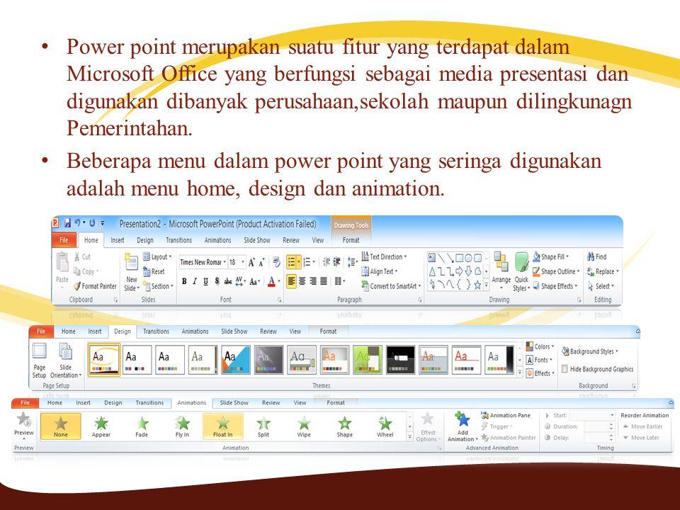 • Power point merupakan suatu fitur yang terdapat dalam Microsoft Office yang berfungsi sebagai media presentasi dan digunakan dibanyak perusahaan,sekolah maupun dilingkunagn Pemerintahan.
