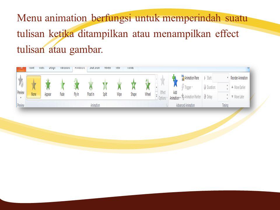 Menu animation berfungsi untuk memperindah suatu tulisan ketika ditampilkan atau menampilkan effect tulisan atau gambar.