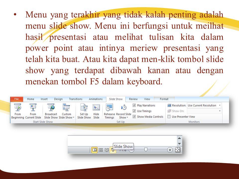 • Menu yang terakhir yang tidak kalah penting adalah menu slide show.