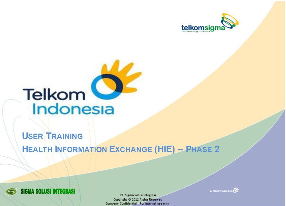© Copyright Sigma - 2007 Objective  Tujuan pelatihan Menjelaskan bagaimana pelatihan akan dilakukan untuk Telkom user yang akan menggunakan sistem aplikasi HIE, ruang lingkup, jadwal serta proses pelatihan.