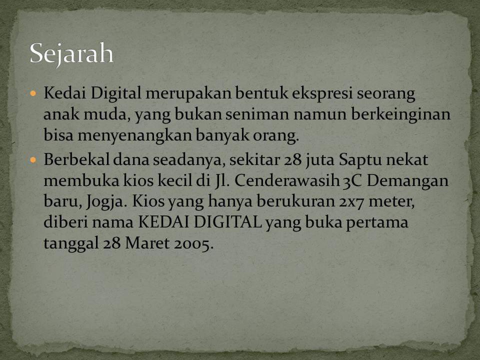  Kedai Digital merupakan bentuk ekspresi seorang anak muda, yang bukan seniman namun berkeinginan bisa menyenangkan banyak orang.