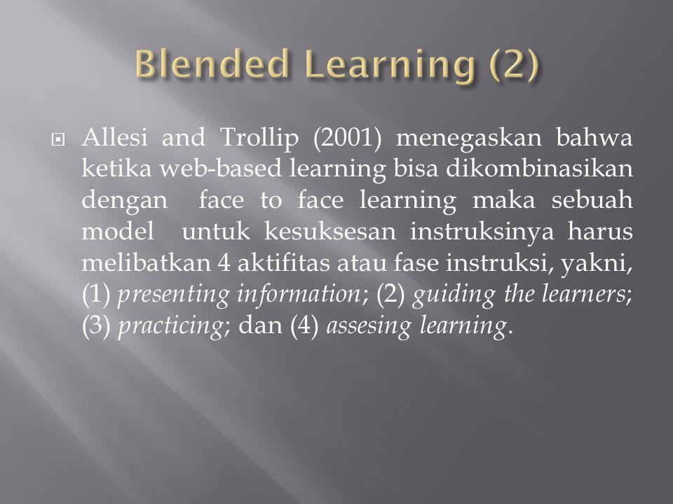  Allesi and Trollip (2001) menegaskan bahwa ketika web-based learning bisa dikombinasikan dengan face to face learning maka sebuah model untuk kesuks