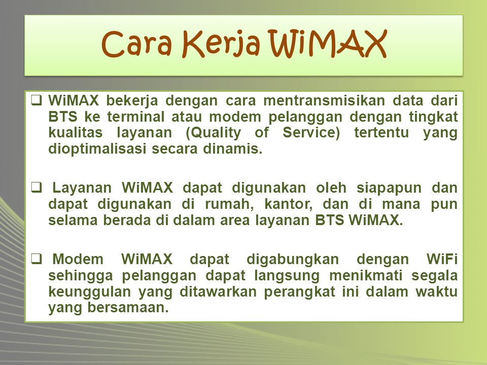 Cara Kerja WiMAX  WiMAX bekerja dengan cara mentransmisikan data dari BTS ke terminal atau modem pelanggan dengan tingkat kualitas layanan (Quality o