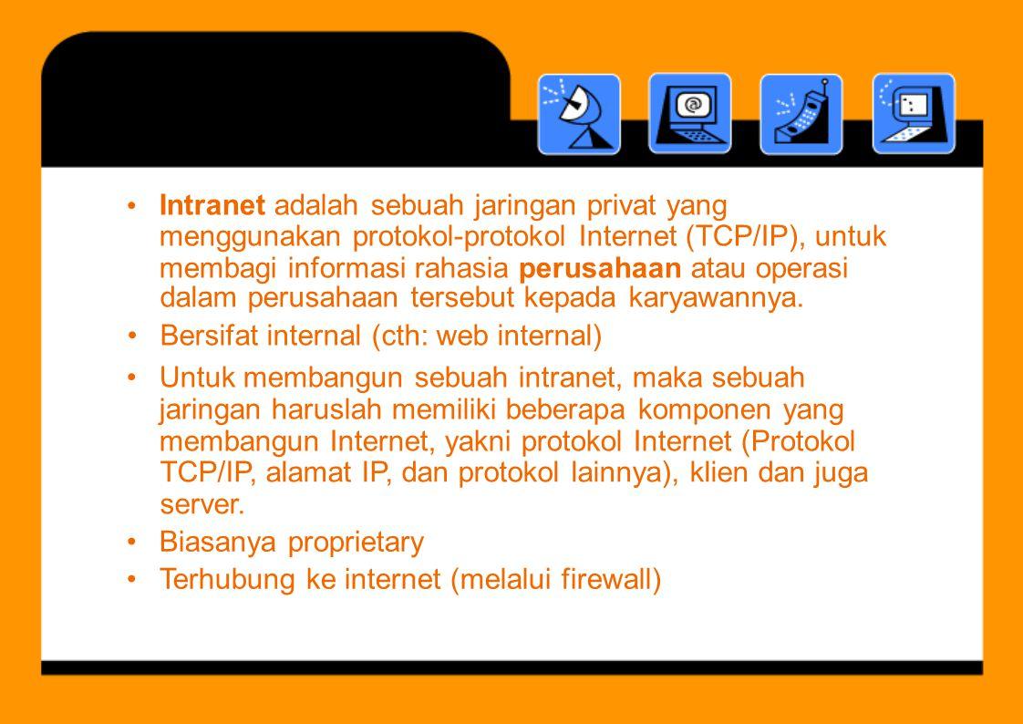 Intranet adalah sebuah jaringan privat yang menggunakan protokol-protokol Internet (TCP/IP), untuk membagi informasi rahasia perusahaan atau operasi •